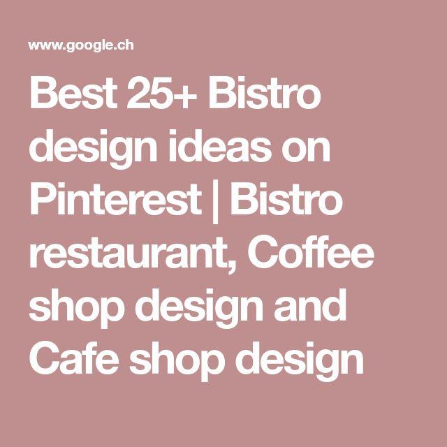 Best 25+ Bistro design ideas on Pinterest | Bistro restaurant, Coffee shop design and Cafe shop design