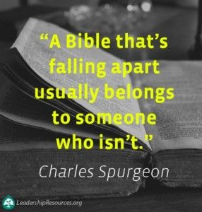 """""""A Bible that's falling apart usually belongs to someone who isn't."""" ― Charles H. Spurgeon"""