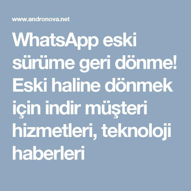WhatsApp eski sürüme geri dönme! Eski haline dönmek için indir müşteri hizmetleri, teknoloji haberleri