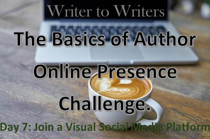 Basics of Author Online Presence Challenge Day 7: Join a Visual Social Media Platform #authorbrand #author #authorplatform #socialmediatips