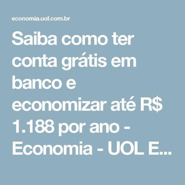 Saiba como ter conta grátis em banco e economizar até R$ 1.188 por ano - Economia - UOL Economia