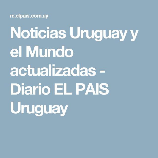 Noticias Uruguay y el Mundo actualizadas - Diario EL PAIS Uruguay