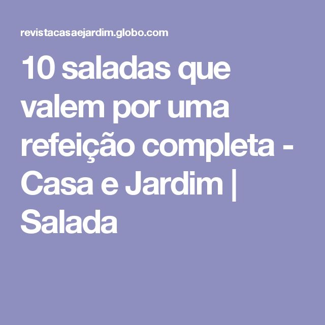 10 saladas que valem por uma refeição completa - Casa e Jardim | Salada
