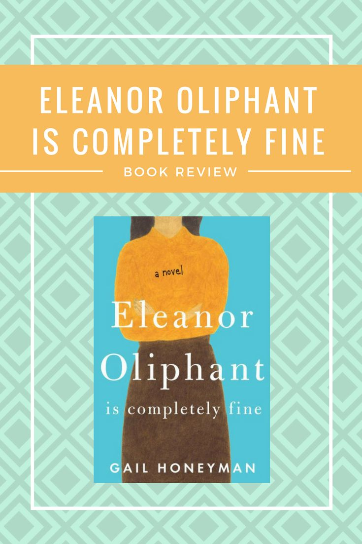 Eleanor Oliphant Is Completely Fine Book Review Never Enough Novels Book Review Book Blogger Contemporary Novels