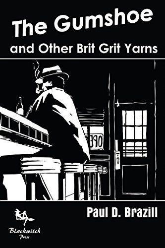 The Gumshoe, and Other Brit Grit Yarns by Paul D. Brazill, http://www.amazon.com/dp/B00VQVQJMK/ref=cm_sw_r_pi_dp_ac9ivb0MHNNXH