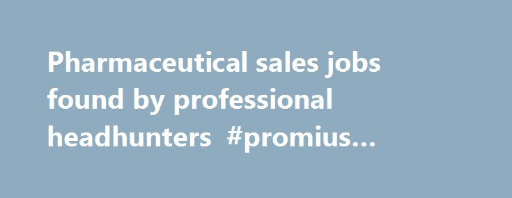 Pharmaceutical sales jobs found by professional headhunters #promius #pharma http://pharmacy.remmont.com/pharmaceutical-sales-jobs-found-by-professional-headhunters-promius-pharma/  #pharma sales recruiters # Pharmaceutical Sales Jobs all employer fee paid! The Gould Group has pharmaceutical sales jobs available at many established NATIONAL Companies, BIOTECHS, and STARTUPS. Opportunities exist NATIONWIDE for experienced reps with physician office based selling, hospital, or HMO track…