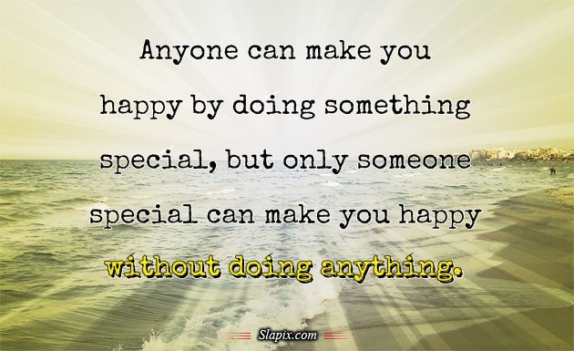 "That Special Someone Quotes: ""Anyone Can Make You Happy By Doing Something Special, But"