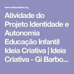 Atividade do Projeto Identidade e Autonomia Educação Infantil Ideia Criativa   Ideia Criativa - Gi Barbosa Educação Infantil