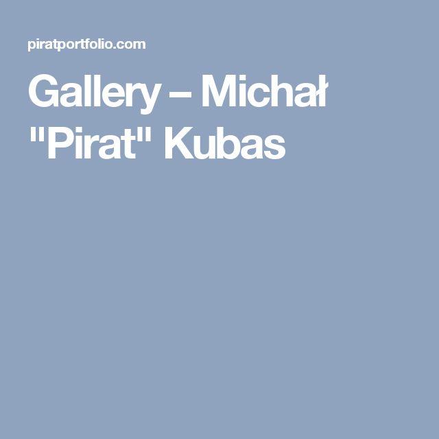 "Gallery – Michał ""Pirat"" Kubas"