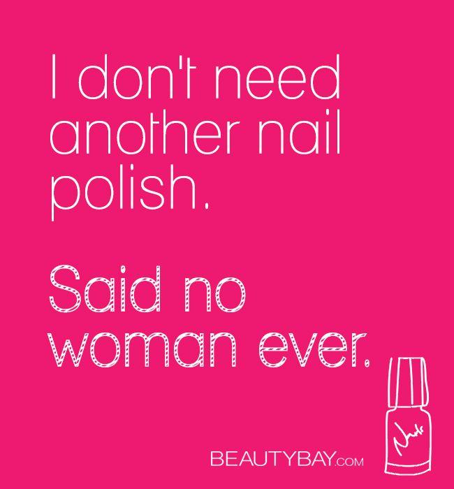I don't need another nail polish! Said no woman ever.
