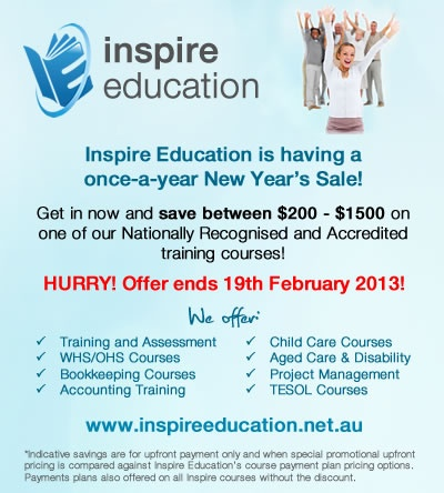 HURRY! Inspire is having a once a year New Years SALE. Save between $200-$1500 on a range of vocational education and training courses. Find out more at http://www.inspireeducation.net.au/news/new-year-course-sale/
