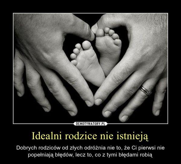 Idealni rodzice nie istnieją – Dobrych rodziców od złych odróżnia nie to, że Ci pierwsi nie popełniają błędów, lecz to, co z tymi błędami robią