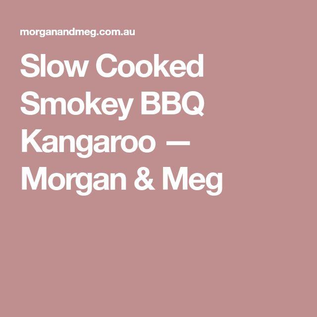 Slow Cooked Smokey BBQ Kangaroo — Morgan & Meg