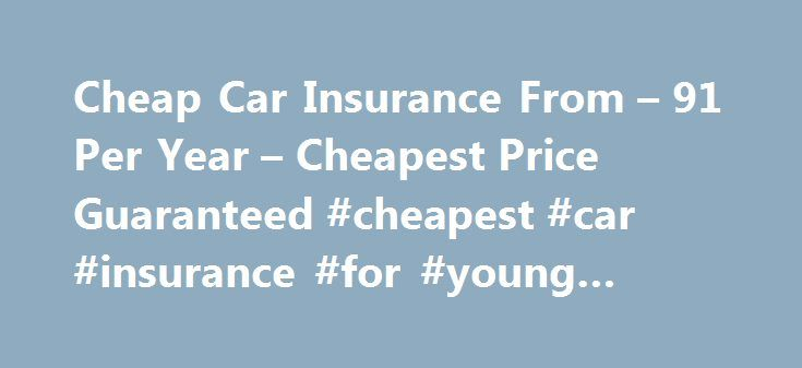 Cheap Car Insurance From – 91 Per Year – Cheapest Price Guaranteed #cheapest #car #insurance #for #young #people http://quote.remmont.com/cheap-car-insurance-from-91-per-year-cheapest-price-guaranteed-cheapest-car-insurance-for-young-people/  # Car Insurance One Sure Insurance has quickly grown to become one of the UK s leading independent insurance brokers. Over the years, we have established a healthy working relationship with many insurance underwriters, which allows us to pass the…