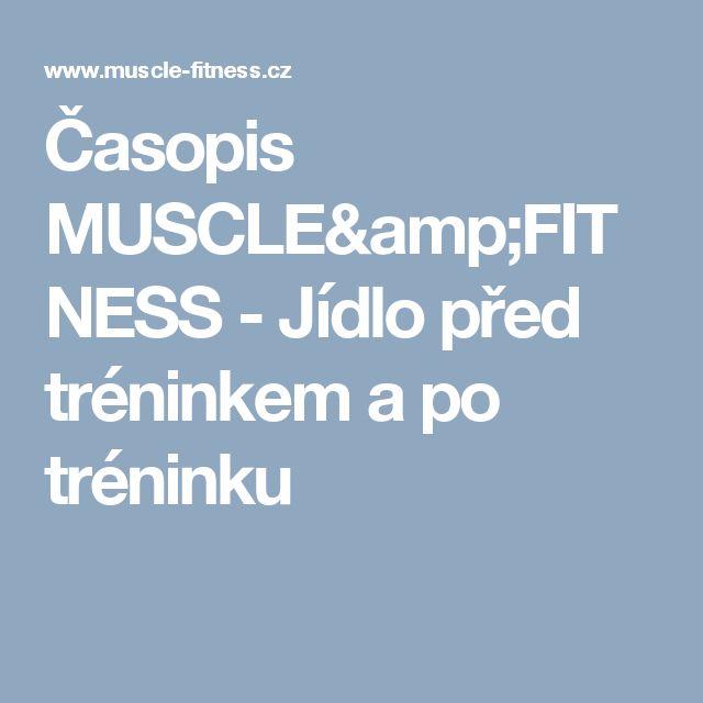 Časopis MUSCLE&FITNESS - Jídlo před tréninkem a po tréninku