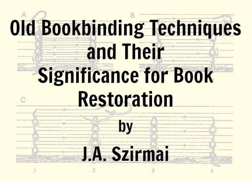 Old Bookbinding Techniques and Their  Significance for Book Restoration by J.A. Szirmai (pdf)