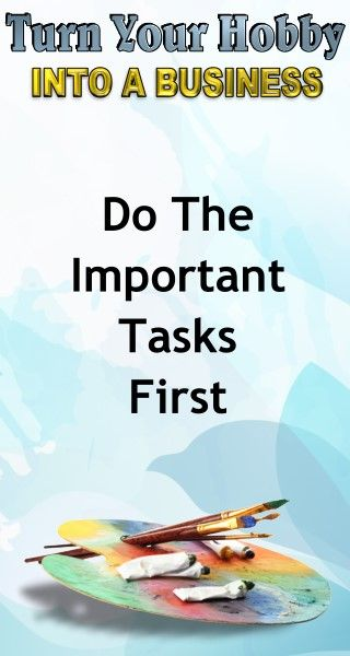 Business Advice: Do The Important Tasks First. Learn how to turn your hobby into a side hustle income or a full time income with this amazing selling course for artists and hobbyists.