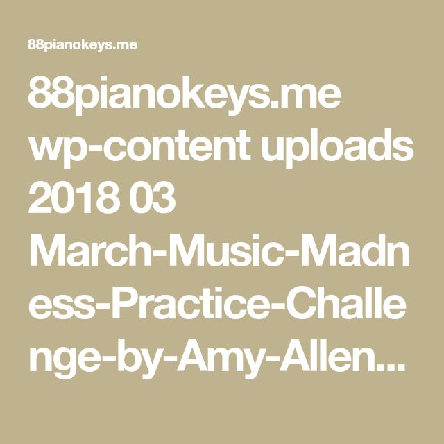 88pianokeys.me wp-content uploads 2018 03 March-Music-Madness-Practice-Challenge-by-Amy-Allen.pdf