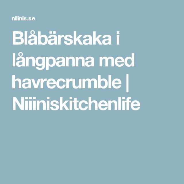 Blåbärskaka i långpanna med havrecrumble | Niiiniskitchenlife