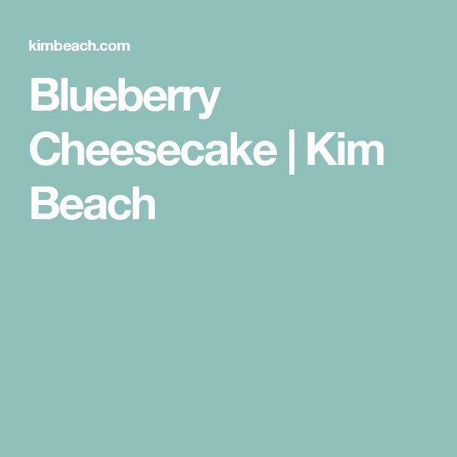Blueberry Cheesecake | Kim Beach