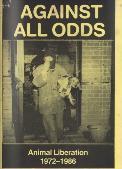 Originally published in England as a book 25 years ago, Against All Odds was regularly distributed in North America as a low cost zine. It remains one of the best publications documenting the rise of the Animal Liberation Front and the Animal Liberation Leagues in England.