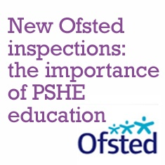 New Ofsted inspections: the importance of PSHE education
