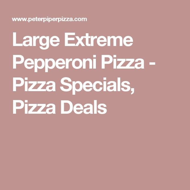 Large Extreme Pepperoni Pizza - Pizza Specials, Pizza Deals