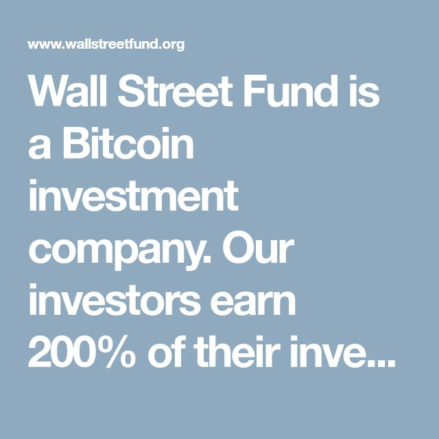 Wall Street Fund is a Bitcoin investment company. Our investors earn 200% of their investment capital monthly in our least investment plan