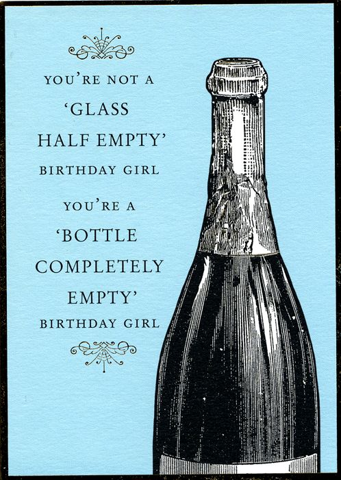 10 best cards images on pinterest funny cards funny maps and birthday card bottle completely empty birthday girl bookmarktalkfo Choice Image