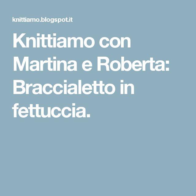 Knittiamo con Martina e Roberta: Braccialetto in fettuccia.