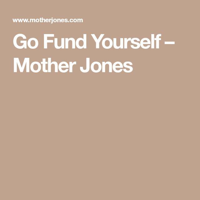 Go Fund Yourself – Mother Jones