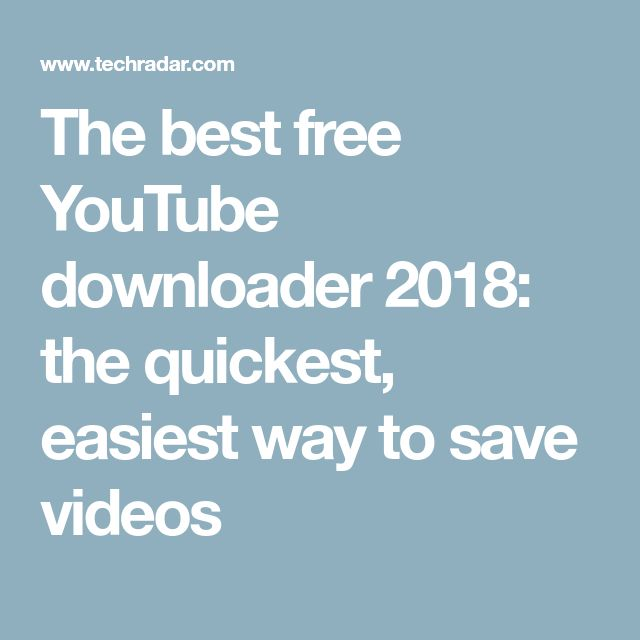 The best free YouTube downloader 2018: the quickest, easiest way to save videos