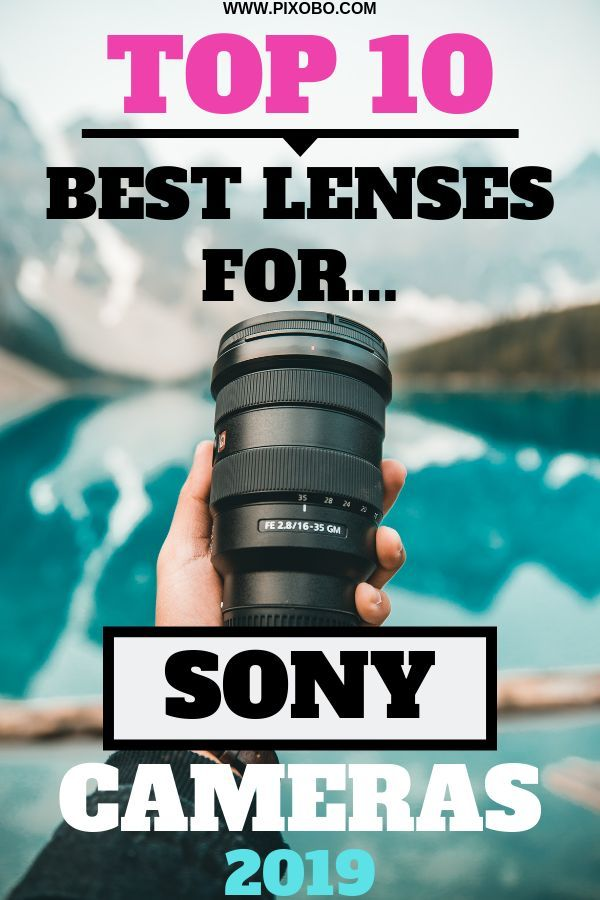 Best Lenses For Sony Cameras In 2020 Sony Camera Best Camera For Photography Sony Lenses