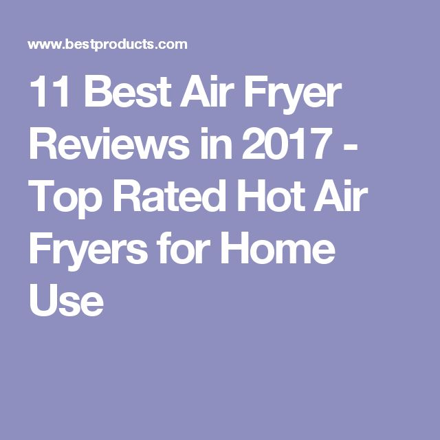 11 Best Air Fryer Reviews in 2017 - Top Rated Hot Air Fryers for Home Use