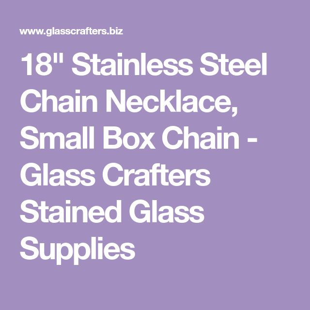 """18"""" Stainless Steel Chain Necklace, Small Box Chain - Glass Crafters Stained Glass Supplies"""