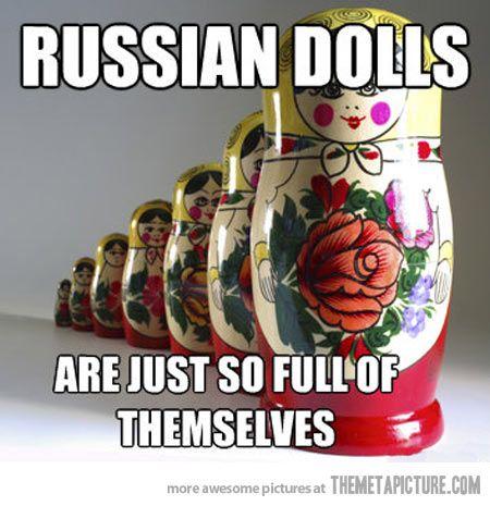 Russian Dolls…
