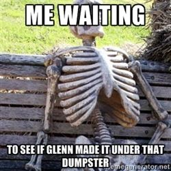 me waiting to see if Glenn meme - Google Search