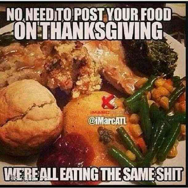 50 Funny Thanksgiving Memes To Share With Family Friends Traditional Thanksgiving Dinner Food Humor Thanksgiving Quotes Funny