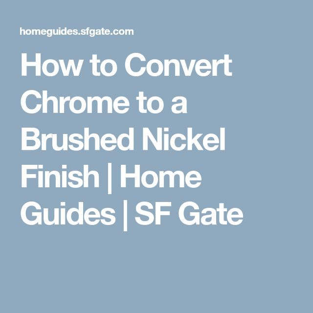 How to Convert Chrome to a Brushed Nickel Finish | Home Guides | SF Gate