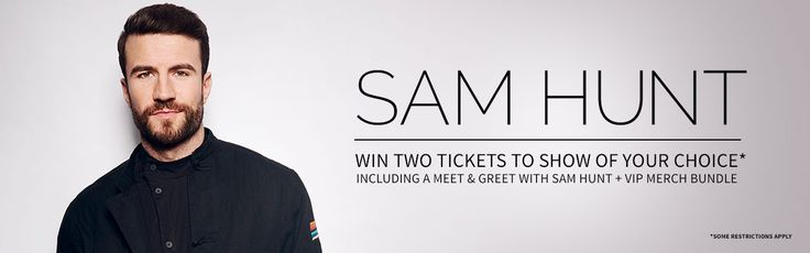 Win two tickets to show of your choice* Including a meet and greet with Sam Hunt + VIP Merch Bundle