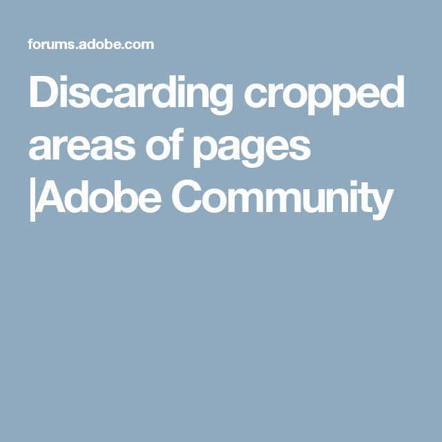 Discarding cropped areas of pages |Adobe Community