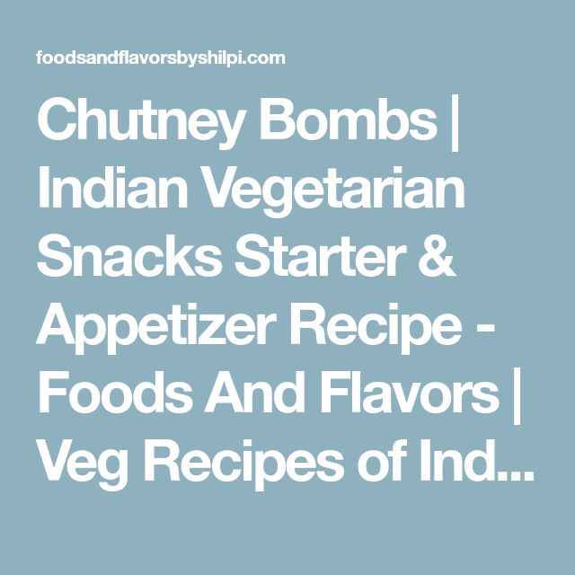Chutney Bombs | Indian Vegetarian Snacks Starter & Appetizer Recipe - Foods And Flavors | Veg Recipes of India