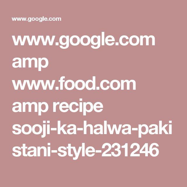 www.google.com amp www.food.com amp recipe sooji-ka-halwa-pakistani-style-231246