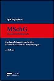 MSchG : Markenschutzgesetz und weitere kennzeichenrechtliche Bestimmungen / Egon Engin-Deniz. 3. Aufl. Verlag Österreich, 2017