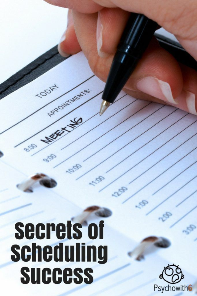 Secrets of Scheduling Success - https://psychowith6.com/secrets-of-scheduling-success/