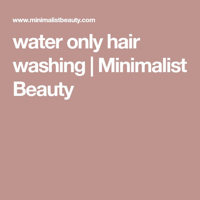 water only hair washing | Minimalist Beauty