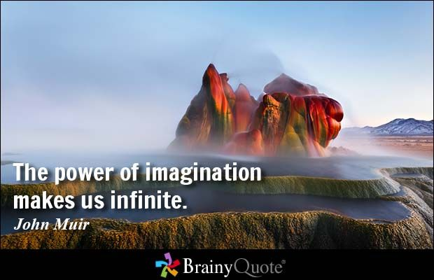 The power of imagination makes us infinite. - John Muir #inspirational #QOTD