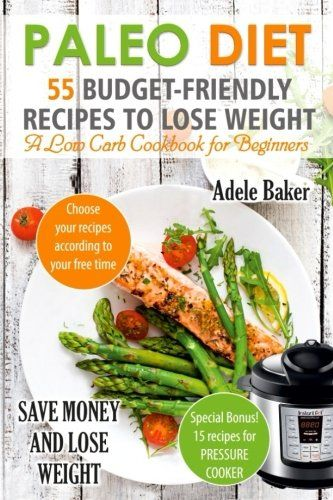 Paleo Diet: 55 Budget-Friendly Recipes to Lose Weight. A Low Carb Cookbook for Beginners. (Paleo recipes Paleo Cookbook for Weight Loss) Reviews