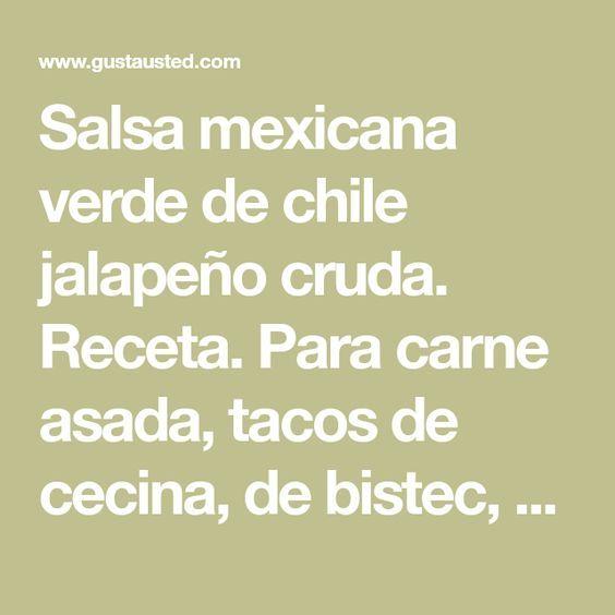 Salsa mexicana verde de chile jalapeño cruda. Receta. Para carne asada, tacos de cecina, de bistec, mariscos, Etc.
