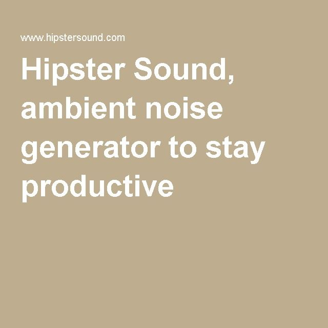 Hipster Sound, ambient noise generator to stay productive